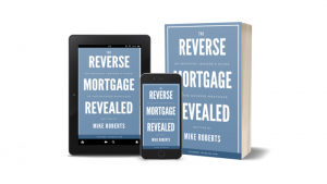 The Reverse Mortgage Revealed